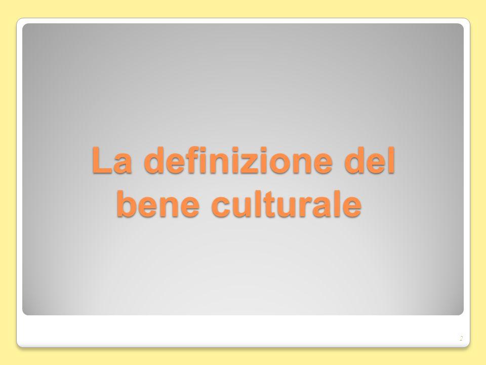 La definizione del bene culturale La definizione del bene culturale 2