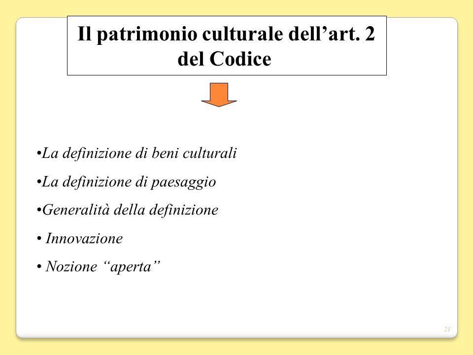 23 Il patrimonio culturale dellart. 2 del Codice La definizione di beni culturali La definizione di paesaggio Generalità della definizione Innovazione