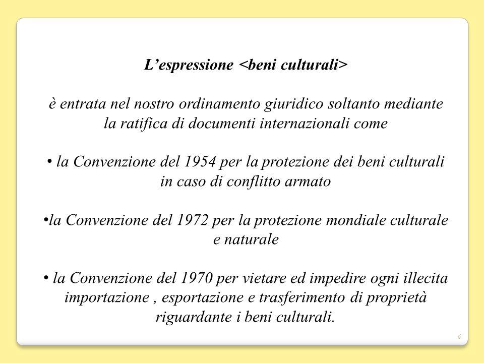 6 Lespressione è entrata nel nostro ordinamento giuridico soltanto mediante la ratifica di documenti internazionali come la Convenzione del 1954 per l