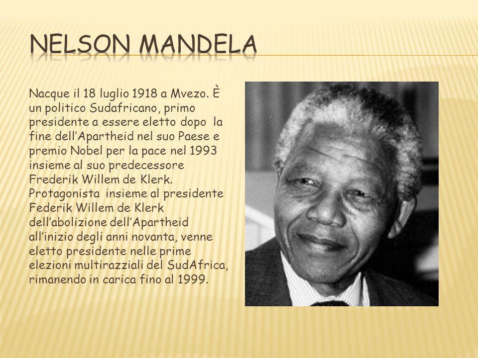 Nacque il 18 luglio 1918 a Mvezo. È un politico Sudafricano, primo presidente a essere eletto dopo la fine dellApartheid nel suo Paese e premio Nobel