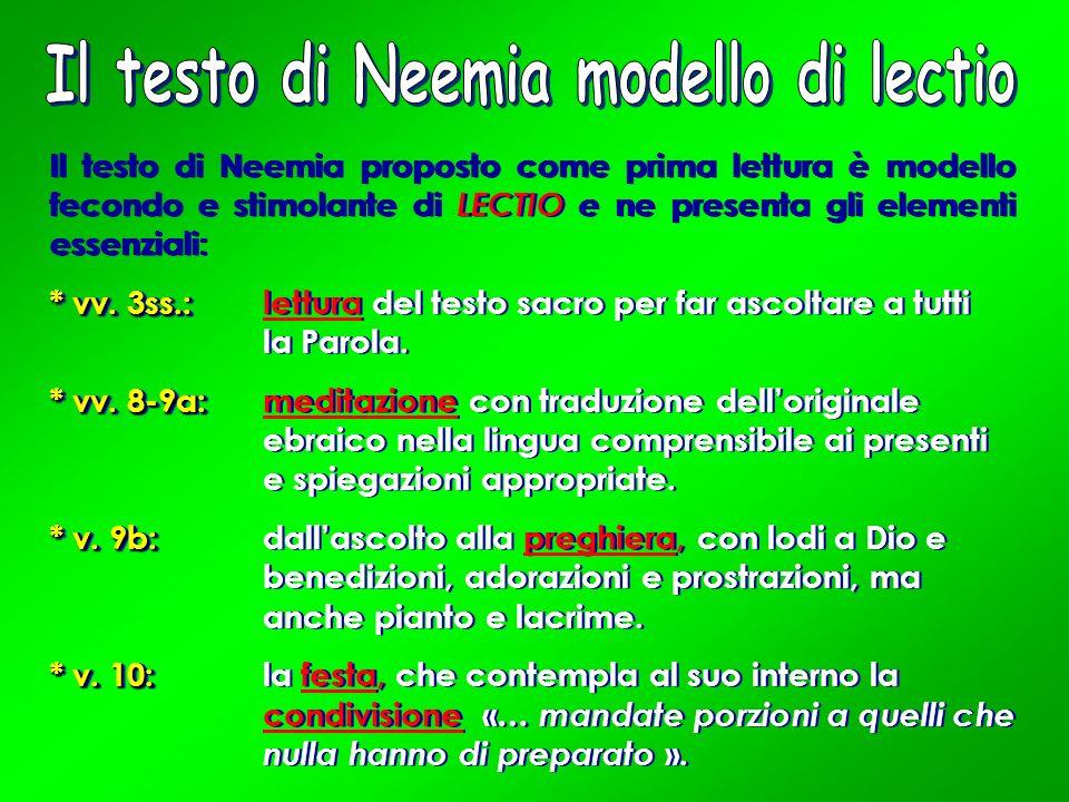 Il testo di Neemia proposto come prima lettura è modello fecondo e stimolante di LECTIO e ne presenta gli elementi essenziali: * vv. 3ss.: * vv. 3ss.: