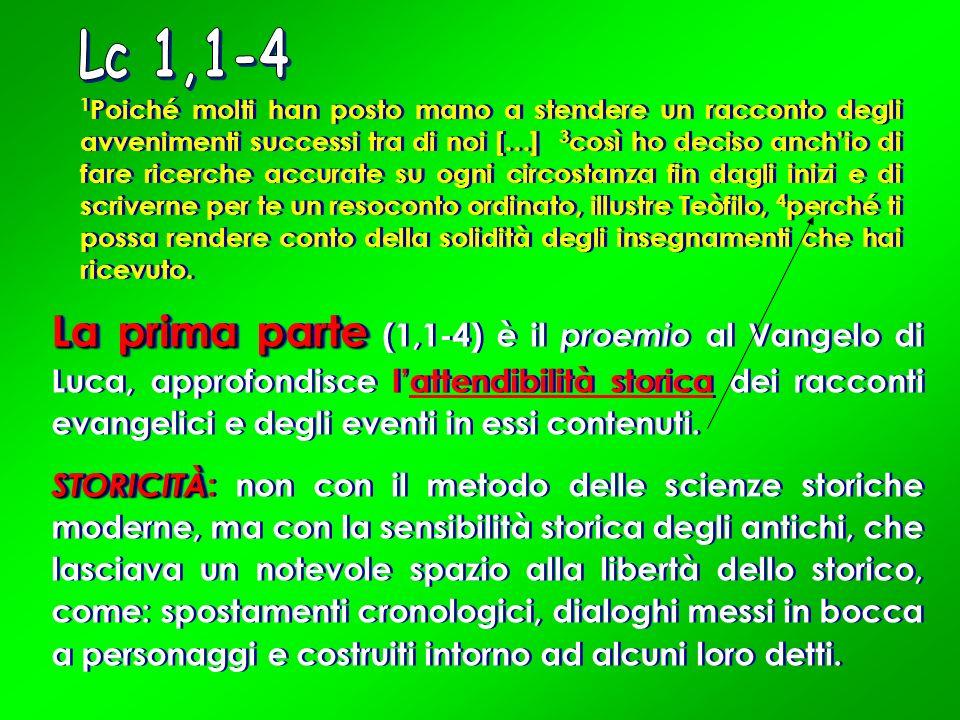 La prima parte La prima parte (1,1-4) è il proemio al Vangelo di Luca, approfondisce lattendibilità storica dei racconti evangelici e degli eventi in