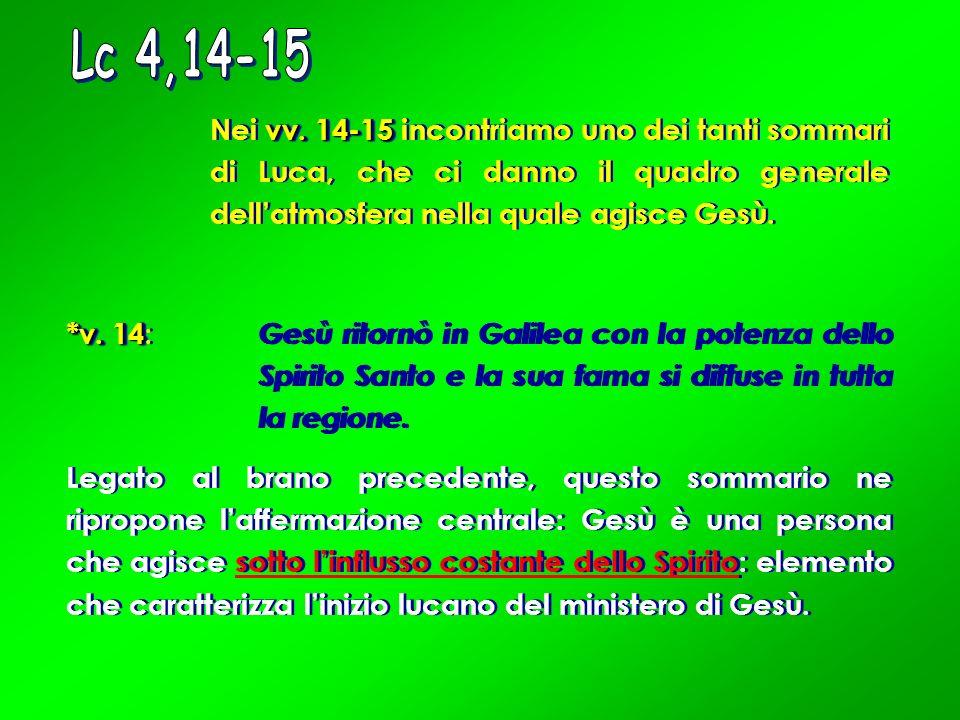 *v. 14 *v. 14 : Gesù ritornò in Galilea con la potenza dello Spirito Santo e la sua fama si diffuse in tutta la regione. Legato al brano precedente, q