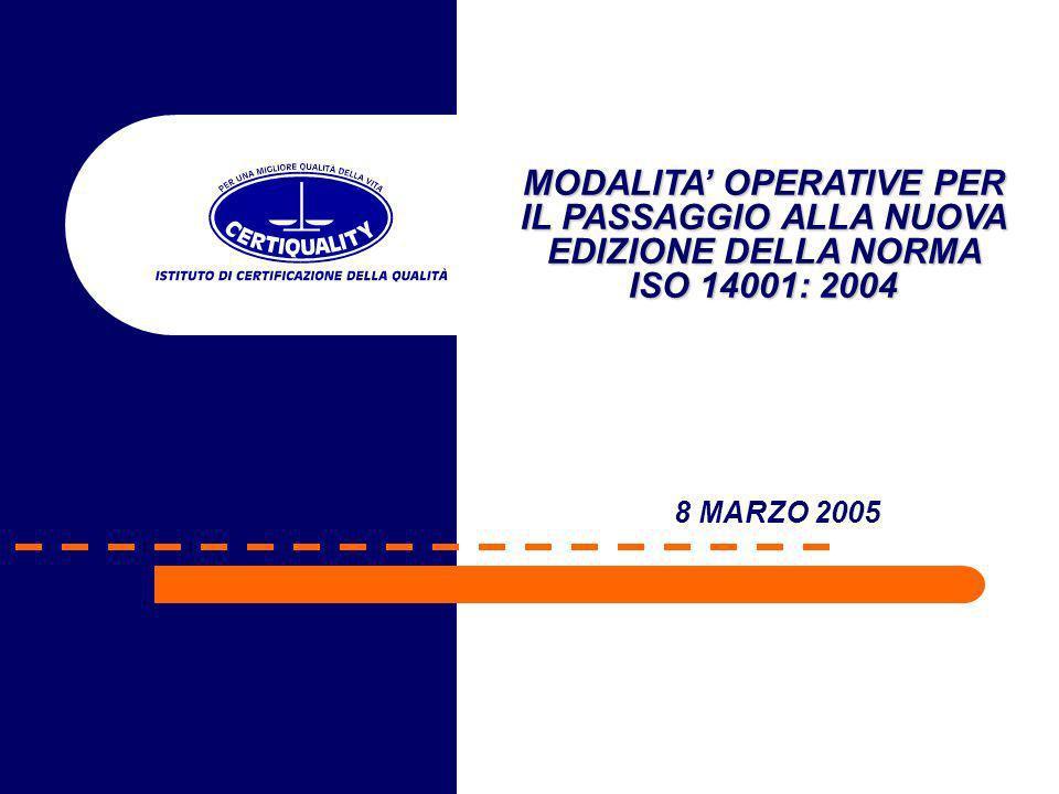 LA CERTIFICAZIONE DEL SISTEMA DI GESTIONE AMBIENTALE VERSO LA NORMA ISO 14001:2004 La norma ISO 14001:2004 è stata pubblicata in data 15 novembre 2004.