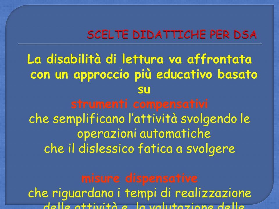 La disabilità di lettura va affrontata con un approccio più educativo basato su strumenti compensativi che semplificano lattività svolgendo le operazi