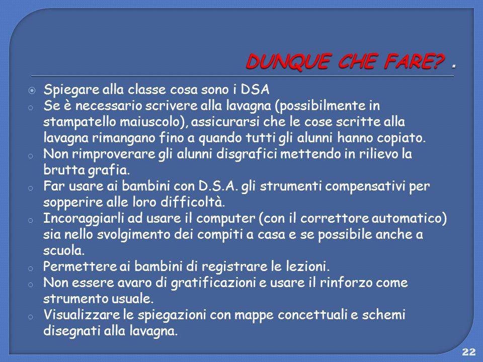 22 Spiegare alla classe cosa sono i DSA o Se è necessario scrivere alla lavagna (possibilmente in stampatello maiuscolo), assicurarsi che le cose scri