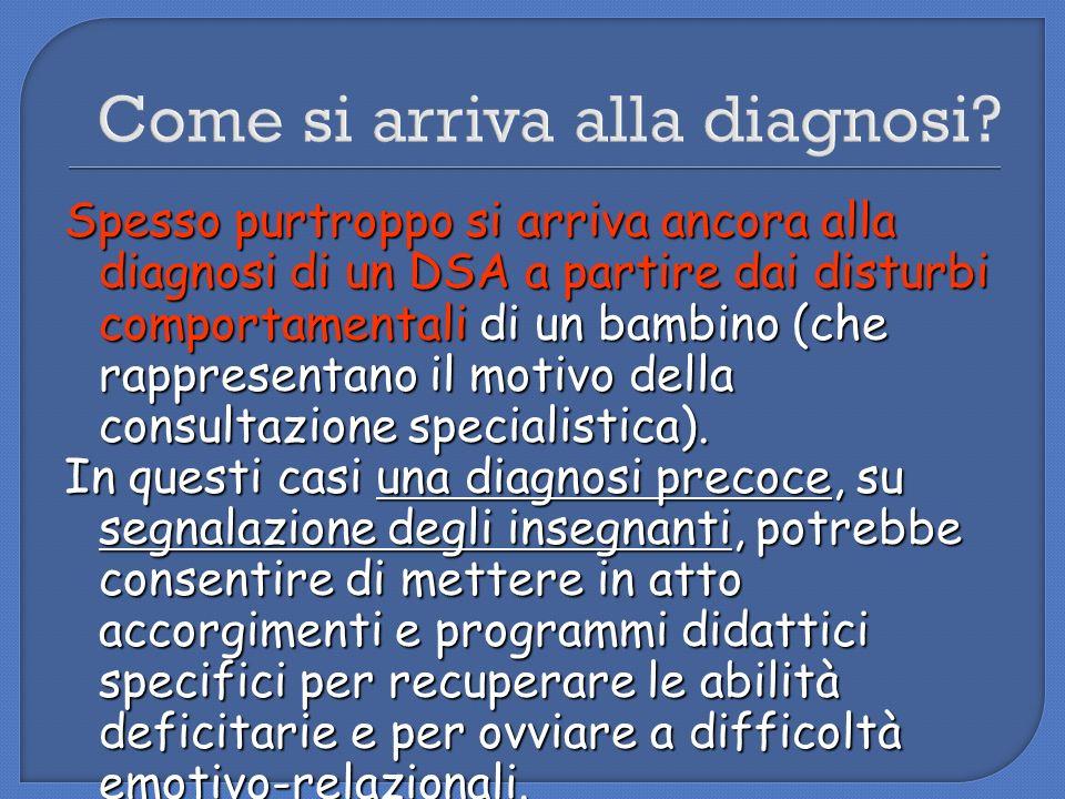 Come si arriva alla diagnosi? Spesso purtroppo si arriva ancora alla diagnosi di un DSA a partire dai disturbi comportamentali di un bambino (che rapp