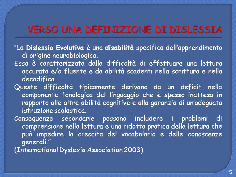 5 La Dislessia Evolutiva è una disabilità specifica dellapprendimento di origine neurobiologica. Essa è caratterizzata dalla difficoltà di effettuare