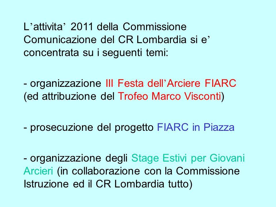 L attivita 2011 della Commissione Comunicazione del CR Lombardia si e concentrata su i seguenti temi: - organizzazione III Festa dell Arciere FIARC (e
