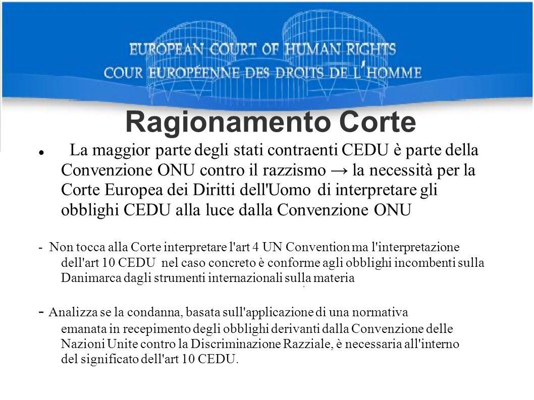 Ragionamento Corte La maggior parte degli stati contraenti CEDU è parte della Convenzione ONU contro il razzismo la necessità per la Corte Europea dei