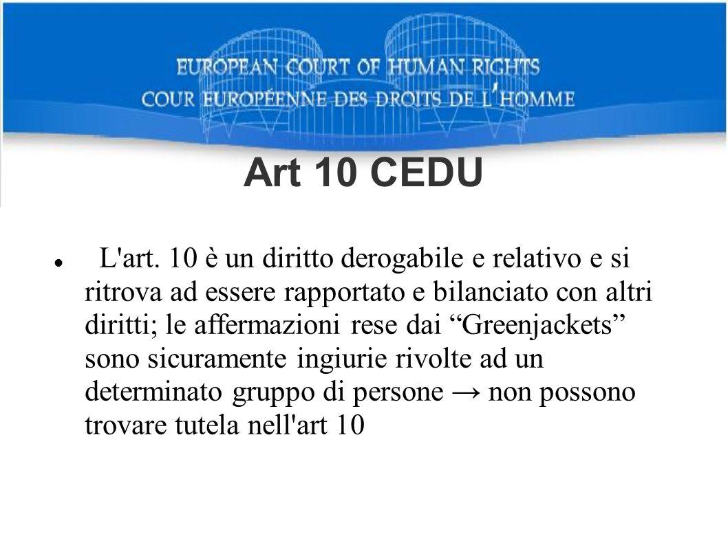 Art 10 CEDU L'art. 10 è un diritto derogabile e relativo e si ritrova ad essere rapportato e bilanciato con altri diritti; le affermazioni rese dai Gr