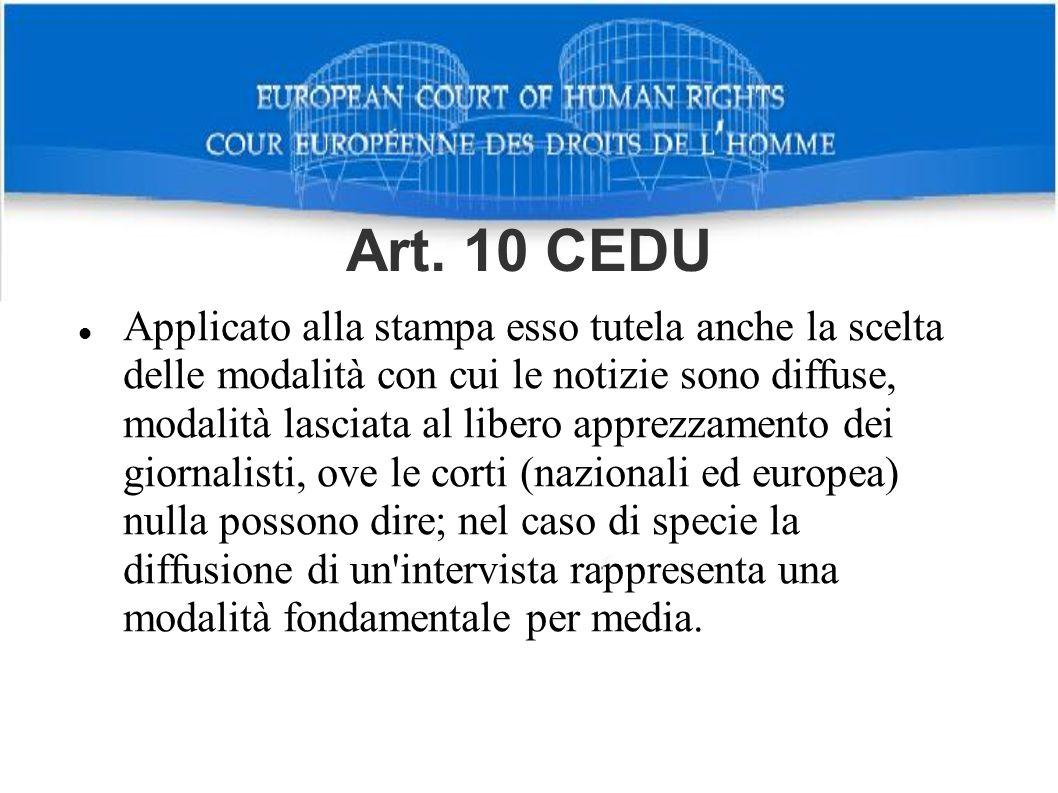 Art. 10 CEDU Applicato alla stampa esso tutela anche la scelta delle modalità con cui le notizie sono diffuse, modalità lasciata al libero apprezzamen