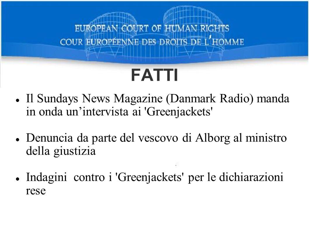 FATTI Il Sundays News Magazine (Danmark Radio) manda in onda unintervista ai 'Greenjackets' Denuncia da parte del vescovo di Alborg al ministro della