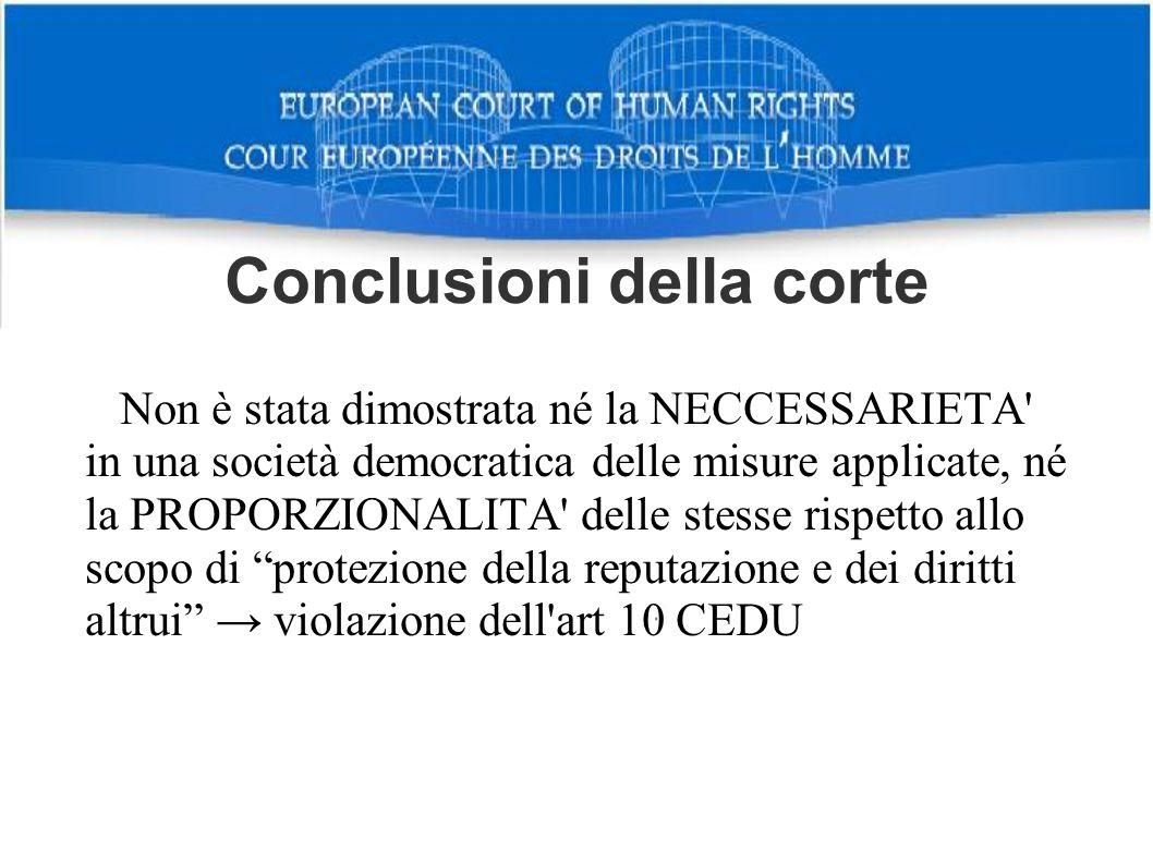 Conclusioni della corte Non è stata dimostrata né la NECCESSARIETA' in una società democratica delle misure applicate, né la PROPORZIONALITA' delle st