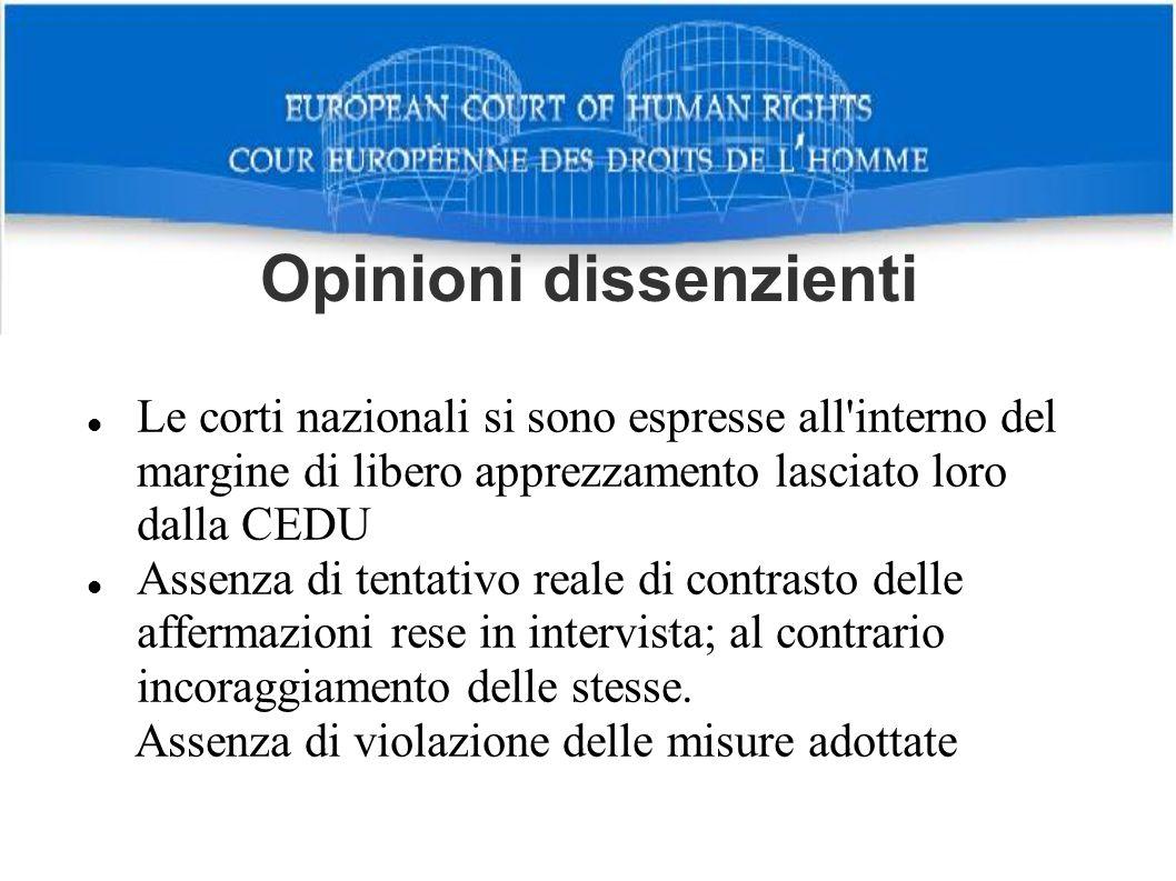 Opinioni dissenzienti Le corti nazionali si sono espresse all'interno del margine di libero apprezzamento lasciato loro dalla CEDU Assenza di tentativ