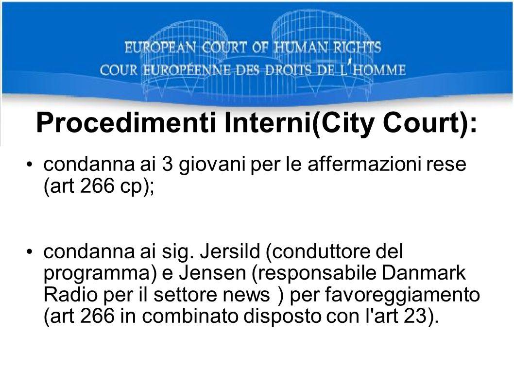 Procedimenti Interni(City Court): condanna ai 3 giovani per le affermazioni rese (art 266 cp); condanna ai sig. Jersild (conduttore del programma) e J