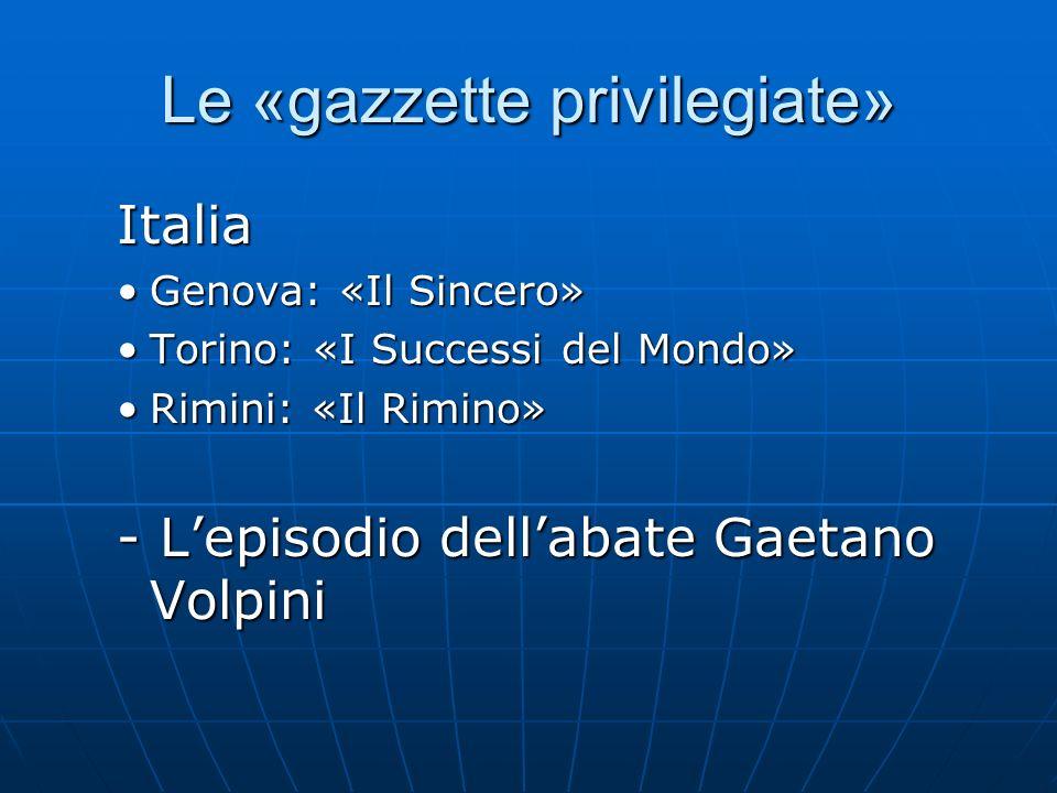 Le «gazzette privilegiate» Italia Genova: «Il Sincero»Genova: «Il Sincero» Torino: «I Successi del Mondo»Torino: «I Successi del Mondo» Rimini: «Il Ri