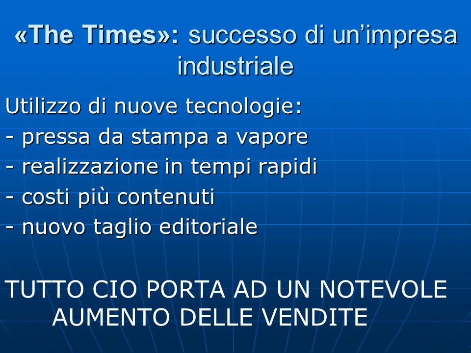 «The Times»: successo di unimpresa industriale Utilizzo di nuove tecnologie: - pressa da stampa a vapore - realizzazione in tempi rapidi - costi più c