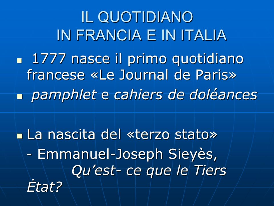 IL QUOTIDIANO IN FRANCIA E IN ITALIA 1777 nasce il primo quotidiano francese «Le Journal de Paris» 1777 nasce il primo quotidiano francese «Le Journal