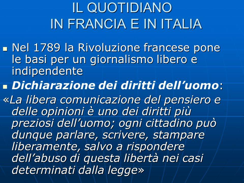 IL QUOTIDIANO IN FRANCIA E IN ITALIA Nel 1789 la Rivoluzione francese pone le basi per un giornalismo libero e indipendente Nel 1789 la Rivoluzione fr