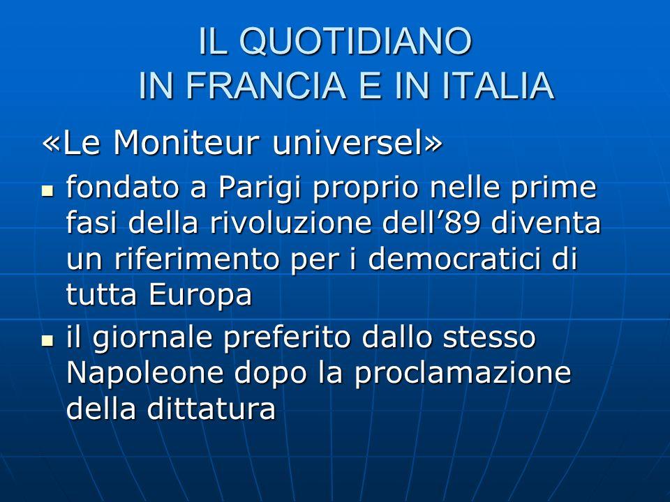 IL QUOTIDIANO IN FRANCIA E IN ITALIA «Le Moniteur universel» fondato a Parigi proprio nelle prime fasi della rivoluzione dell89 diventa un riferimento