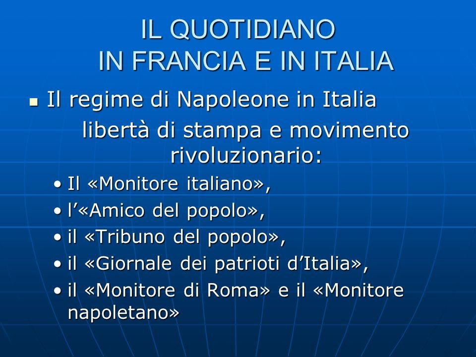 IL QUOTIDIANO IN FRANCIA E IN ITALIA Il regime di Napoleone in Italia Il regime di Napoleone in Italia libertà di stampa e movimento rivoluzionario: l