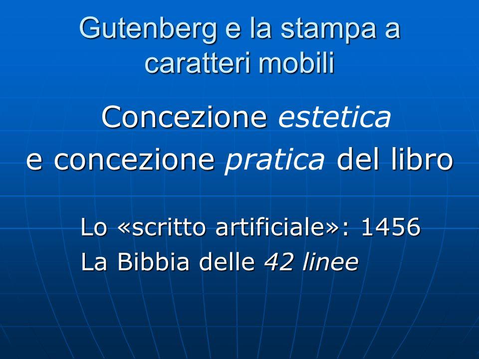 Gutenberg e la stampa a caratteri mobili Concezione Concezione estetica e concezione del libro e concezione pratica del libro Lo «scritto artificiale»