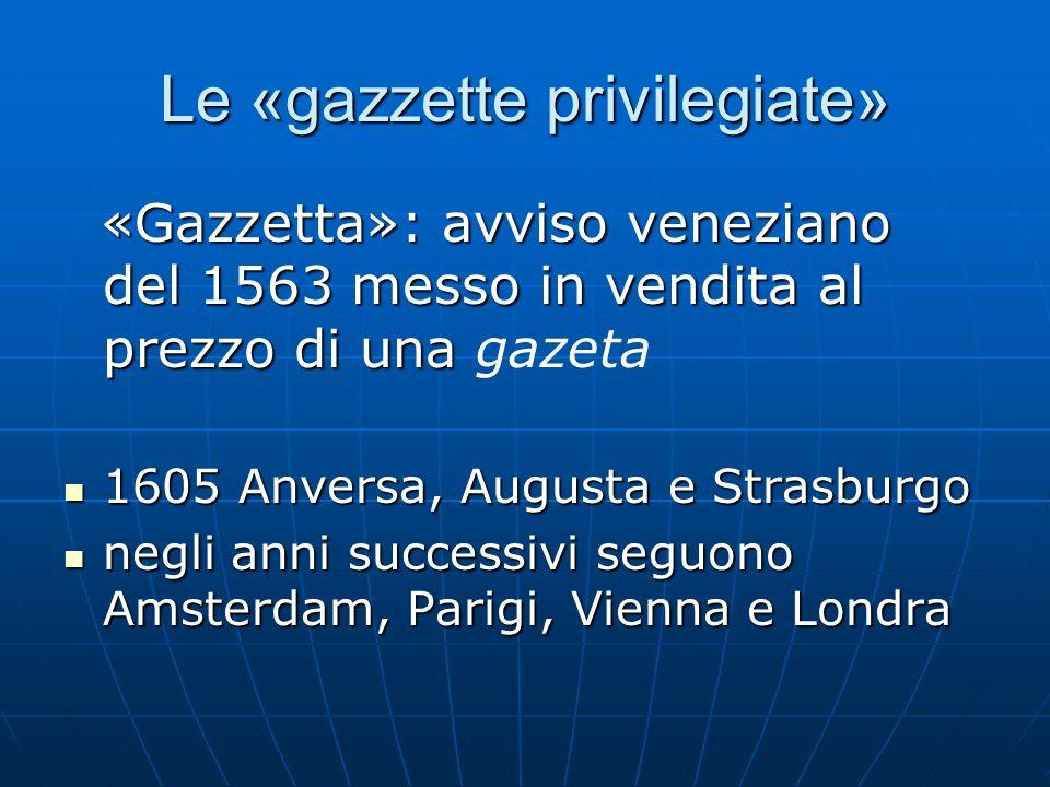 Le «gazzette privilegiate» «Gazzetta»: avviso veneziano del 1563 messo in vendita al prezzo di una «Gazzetta»: avviso veneziano del 1563 messo in vend