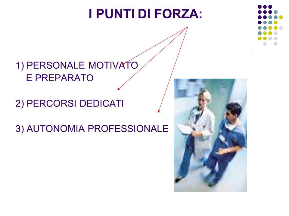 I PUNTI DI FORZA: 1) PERSONALE MOTIVATO E PREPARATO 2) PERCORSI DEDICATI 3) AUTONOMIA PROFESSIONALE