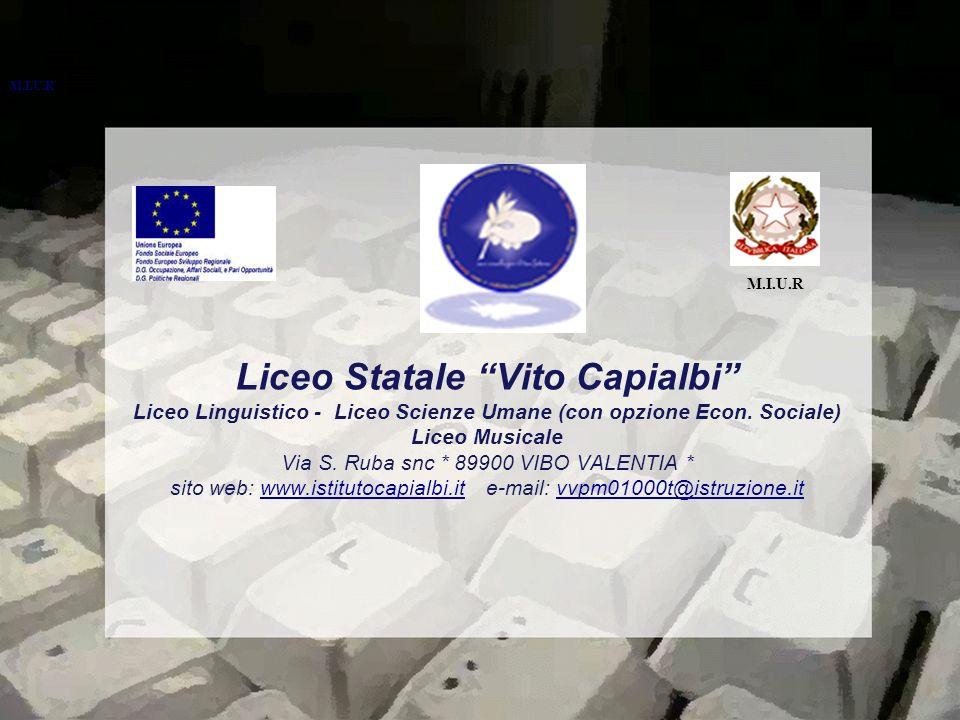 Liceo Statale Vito Capialbi Liceo Linguistico - Liceo Scienze Umane (con opzione Econ. Sociale) Liceo Musicale Via S. Ruba snc * 89900 VIBO VALENTIA *