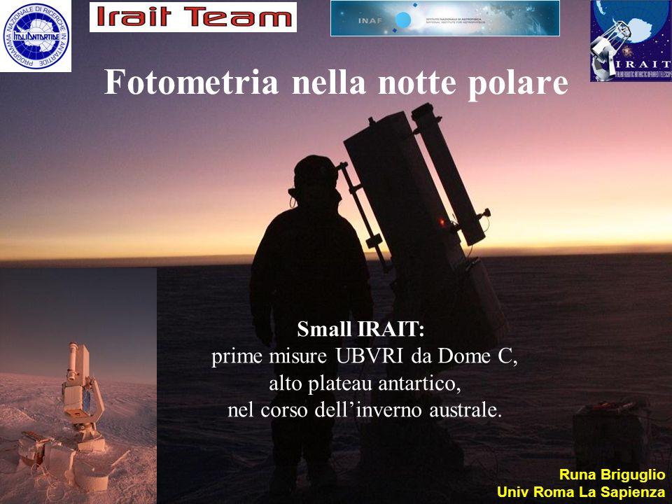Fotometria nella notte polare Runa Briguglio Univ Roma La Sapienza Small IRAIT: prime misure UBVRI da Dome C, alto plateau antartico, nel corso dellin