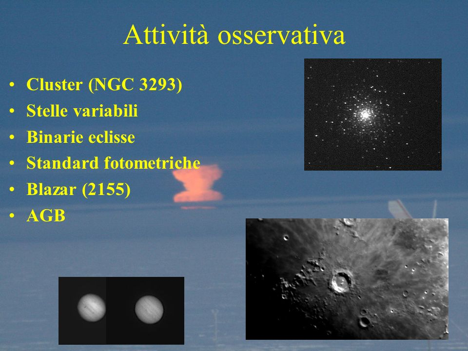Attività osservativa Cluster (NGC 3293) Stelle variabili Binarie eclisse Standard fotometriche Blazar (2155) AGB