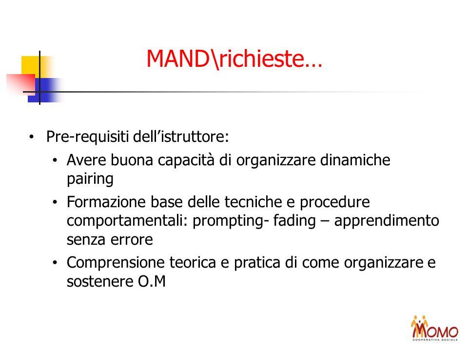 MAND\richieste… Pre-requisiti dellistruttore: Avere buona capacità di organizzare dinamiche pairing Formazione base delle tecniche e procedure comport