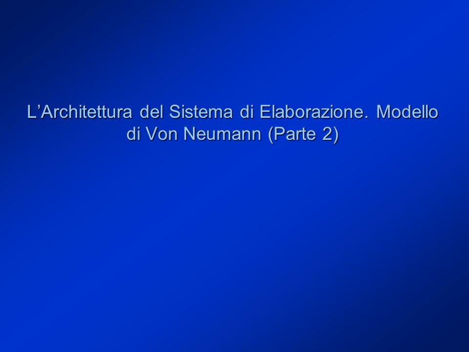 LArchitettura del Sistema di Elaborazione. Modello di Von Neumann (Parte 2)