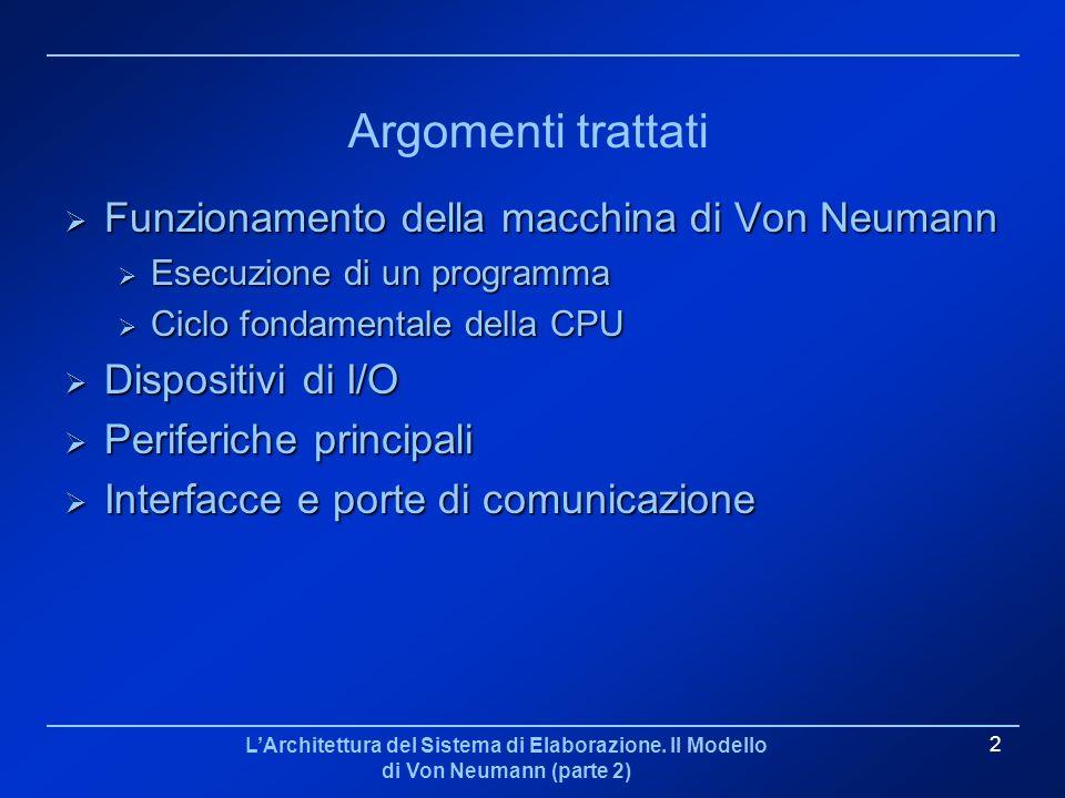 LArchitettura del Sistema di Elaborazione. Il Modello di Von Neumann (parte 2) 2 Argomenti trattati Funzionamento della macchina di Von Neumann Funzio