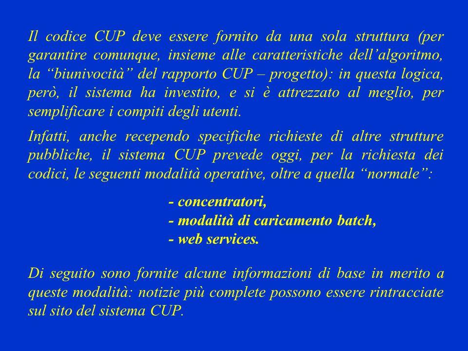 Il codice CUP deve essere fornito da una sola struttura (per garantire comunque, insieme alle caratteristiche dellalgoritmo, la biunivocità del rapporto CUP – progetto): in questa logica, però, il sistema ha investito, e si è attrezzato al meglio, per semplificare i compiti degli utenti.