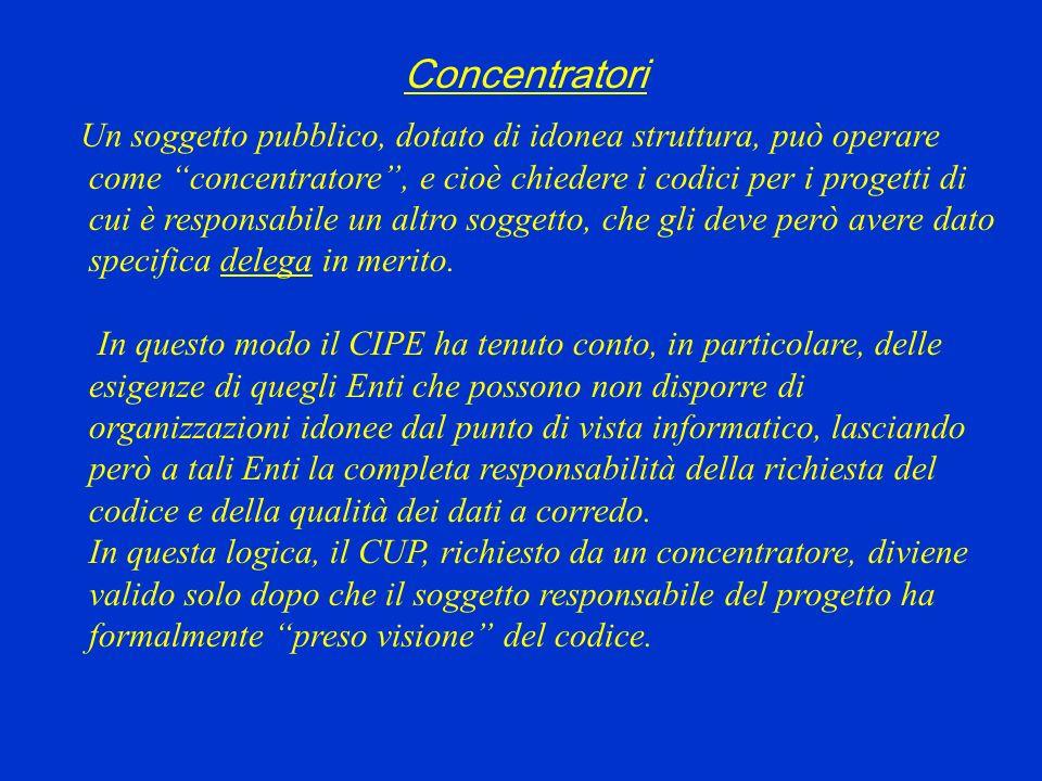 Concentratori Un soggetto pubblico, dotato di idonea struttura, può operare come concentratore, e cioè chiedere i codici per i progetti di cui è responsabile un altro soggetto, che gli deve però avere dato specifica delega in merito.