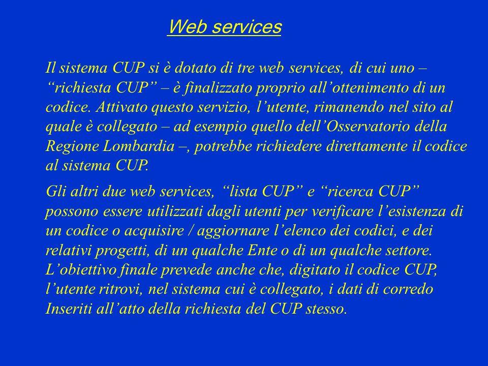 Web services Il sistema CUP si è dotato di tre web services, di cui uno – richiesta CUP – è finalizzato proprio allottenimento di un codice. Attivato