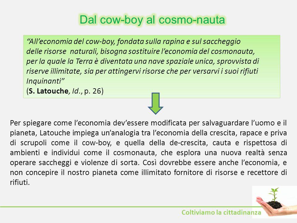 Alleconomia del cow-boy, fondata sulla rapina e sul saccheggio delle risorse naturali, bisogna sostituire leconomia del cosmonauta, per la quale la Te