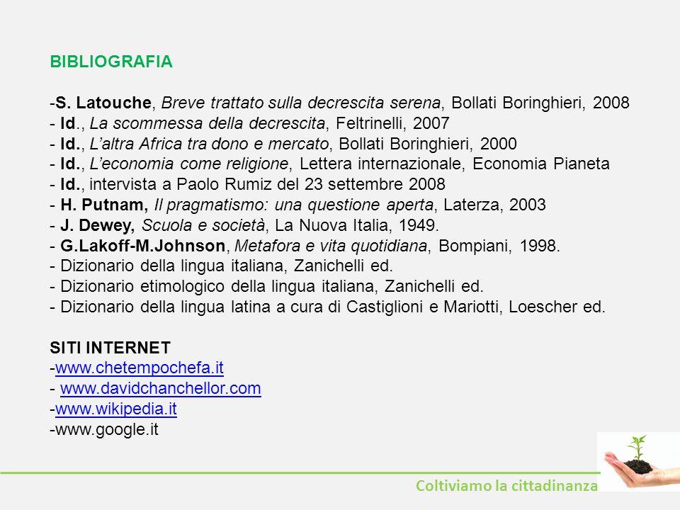 BIBLIOGRAFIA -S. Latouche, Breve trattato sulla decrescita serena, Bollati Boringhieri, 2008 - Id., La scommessa della decrescita, Feltrinelli, 2007 -