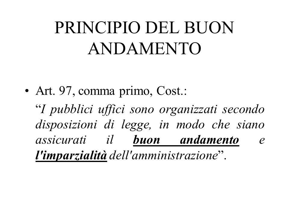 PRINCIPIO DEL BUON ANDAMENTO Art. 97, comma primo, Cost.: I pubblici uffici sono organizzati secondo disposizioni di legge, in modo che siano assicura