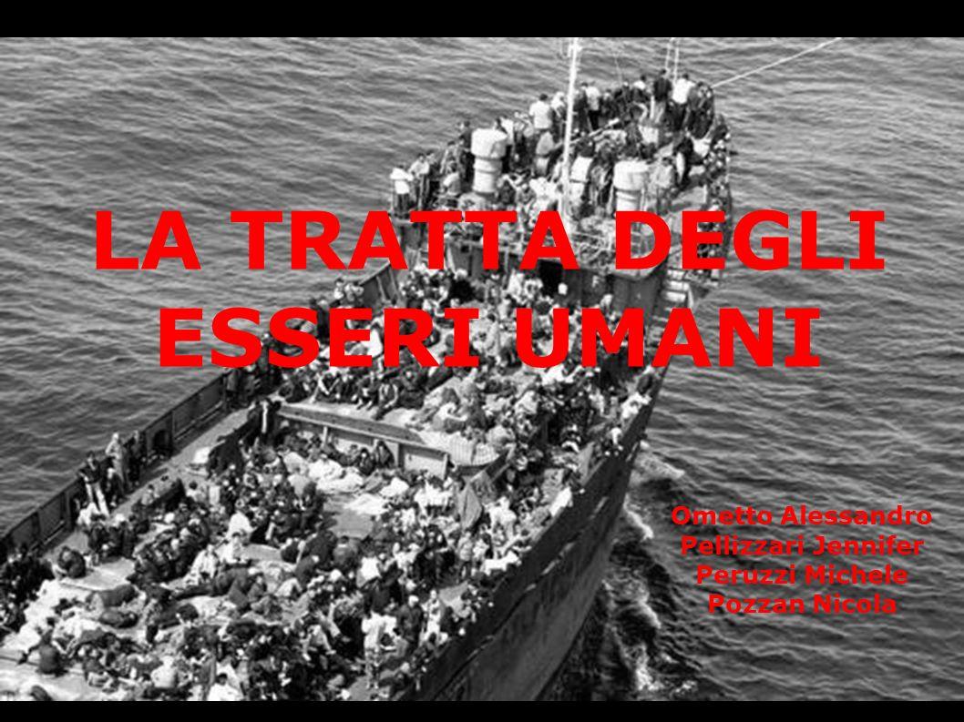 LA TRATTA DEGLI ESSERI UMANI Ometto Alessandro Pellizzari Jennifer Peruzzi Michele Pozzan Nicola