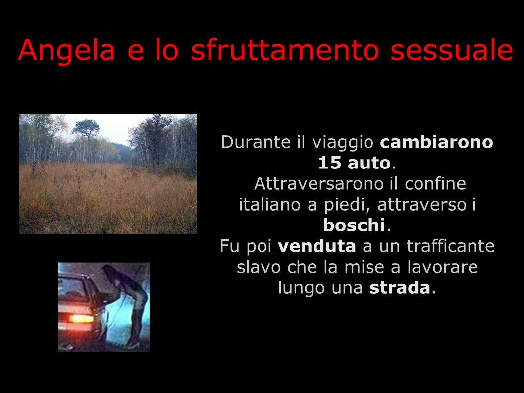 Durante il viaggio cambiarono 15 auto. Attraversarono il confine italiano a piedi, attraverso i boschi. Fu poi venduta a un trafficante slavo che la m