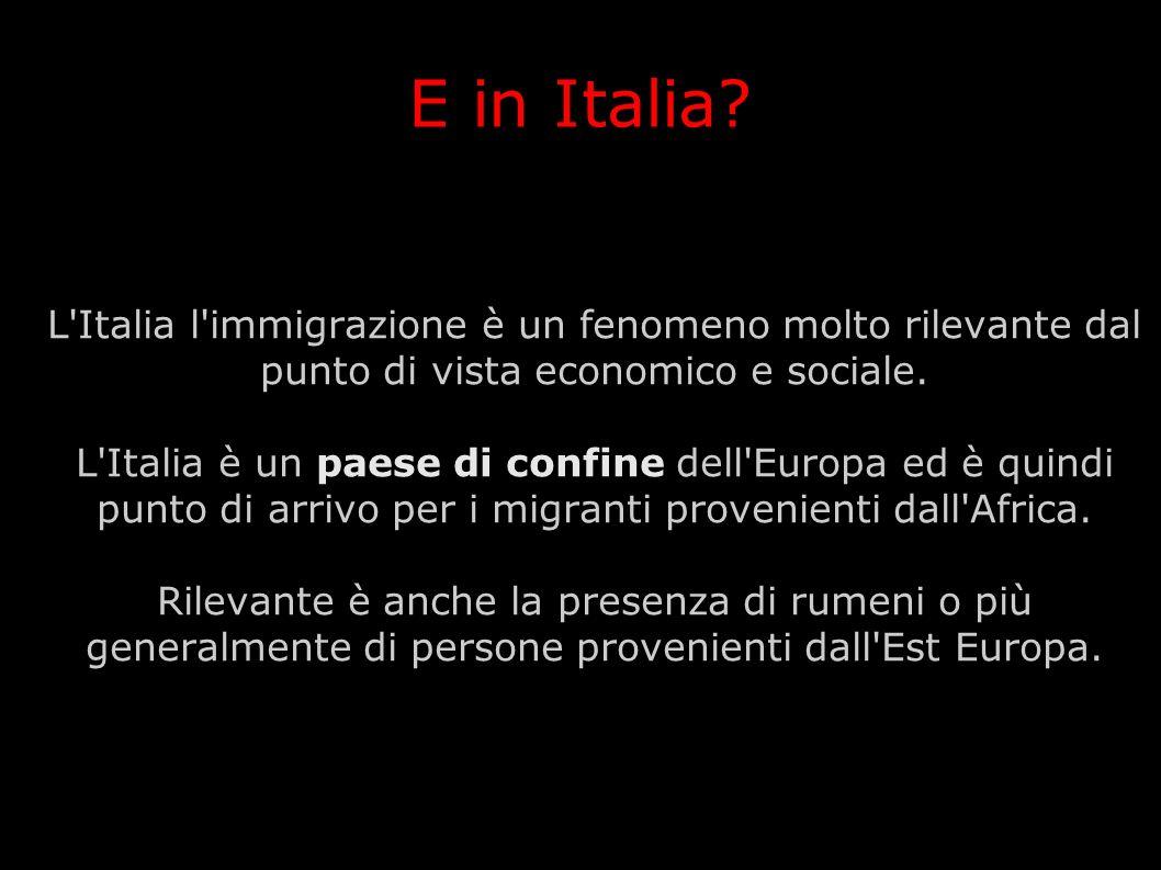E in Italia? L'Italia l'immigrazione è un fenomeno molto rilevante dal punto di vista economico e sociale. L'Italia è un paese di confine dell'Europa