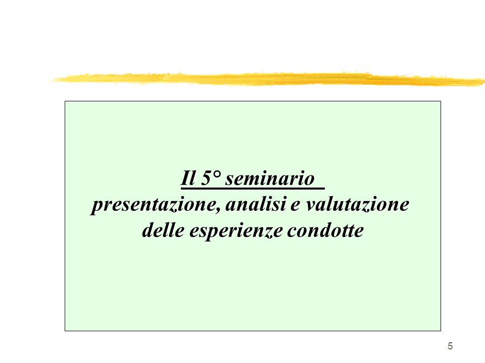 5 Il 5° seminario presentazione, analisi e valutazione delle esperienze condotte