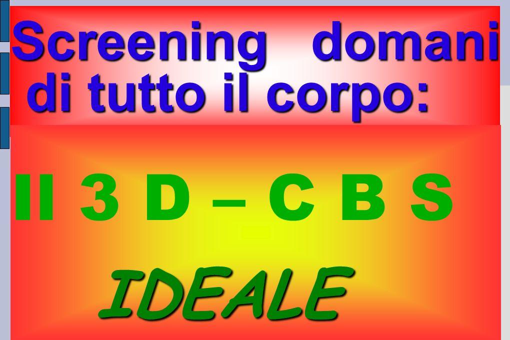 Screening domani di tutto il corpo: Il 3 D – C B S IDEALE IDEALE