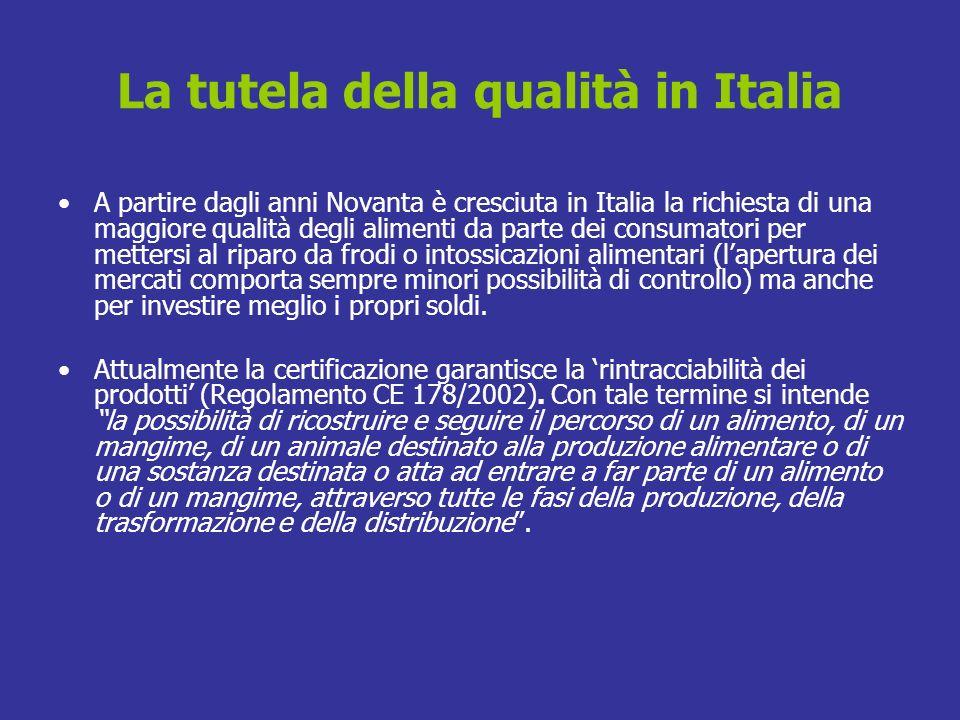 La tutela della qualità in Italia A partire dagli anni Novanta è cresciuta in Italia la richiesta di una maggiore qualità degli alimenti da parte dei