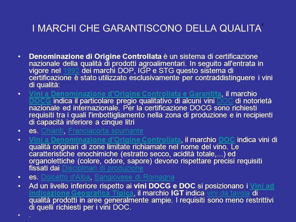 I MARCHI CHE GARANTISCONO DELLA QUALITA Denominazione di Origine Controllata è un sistema di certificazione nazionale della qualità di prodotti agroal