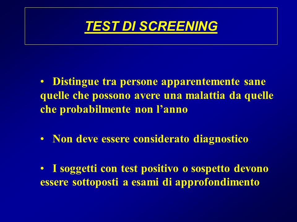 TEST DI SCREENING Distingue tra persone apparentemente sane quelle che possono avere una malattia da quelle che probabilmente non lanno Non deve esser