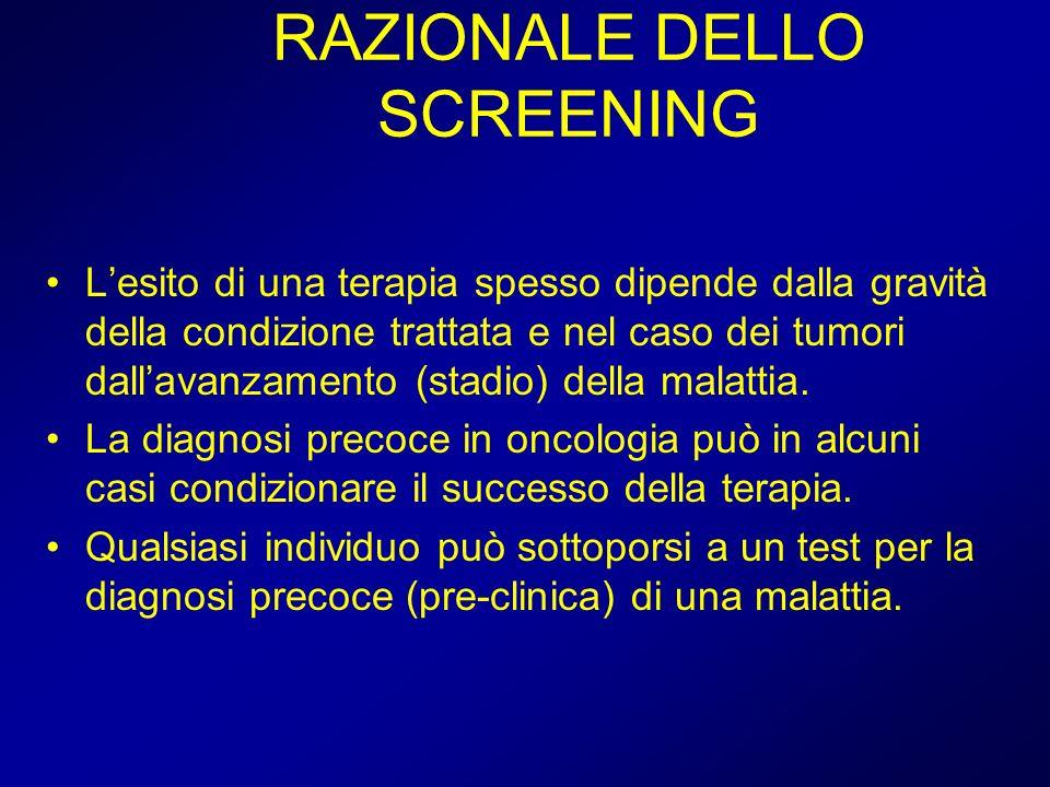 SCREENING Ma quando si vuole ottenere una diagnosi precoce di cancro asintomatico nella popolazione generale, dobbiamo entrare nellambito della prevenzione secondaria con programmi di screening organizzati.